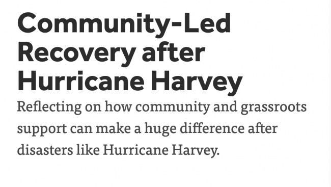 image that says Community-Led Recovery after Hurricane Harvey Reflecting on how community and grassroots support can make a huge difference after disasters like Hurricane Harvey.